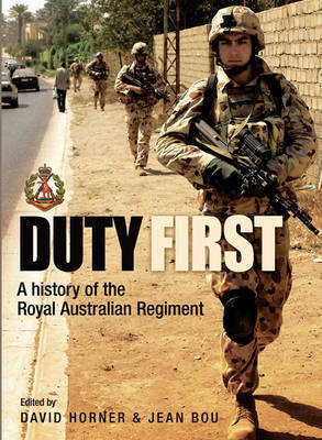 Duty First: A History of the Royal Australian Regiment by David Sanford Horner