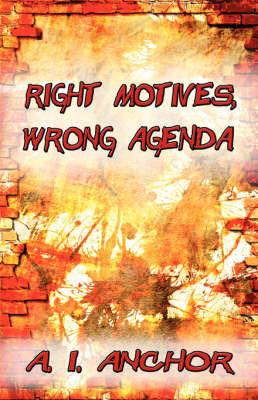 Right Motives, Wrong Agenda by A.I. Anchor
