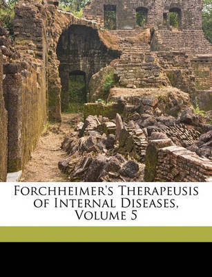 Forchheimer's Therapeusis of Internal Diseases, Volume 5 by Frank Billings