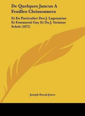 de Quelques Juncus a Feuilles Cloissonnees: Et En Particulier Des J. Lagenarius Et Fontanesii Gay Et Du J. Striatus Schsb (1872) by Joseph Duval-Jouve
