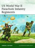 US World War II Parachute Infantry Regiments by Gordon L. Rottman
