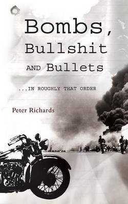 Bombs, Bullshit and Bullets - Roughly in That Order by Peter Richards image
