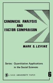 Canonical Analysis and Factor Comparison by Mark S. Levine