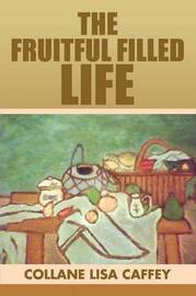 The Fruitful Filled Life by Collane Lisa Caffey