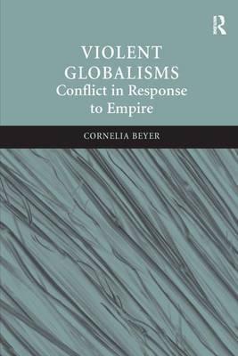 Violent Globalisms by Cornelia Beyer