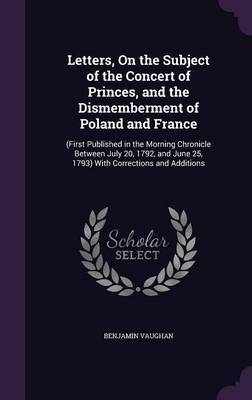 Letters, on the Subject of the Concert of Princes, and the Dismemberment of Poland and France by Benjamin Vaughan image