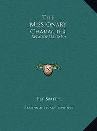The Missionary Character: An Address (1840) by Eli Smith