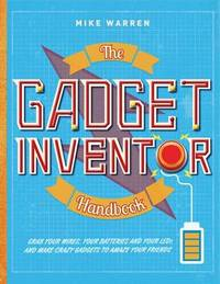 The Gadget Inventor Handbook by Mike Warren