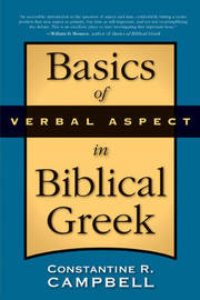 Basics of Verbal Aspect in Biblical Greek by Constantine R Campbell