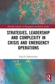 Strategies, Leadership and Complexity in Crisis and Emergency Operations by Stig O. Johannessen