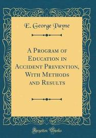 A Program of Education in Accident Prevention, with Methods and Results (Classic Reprint) by E. George Payne image