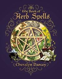 The Book of Herb Spells by Cheralyn Darcey
