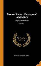 Lives of the Archbishops of Canterbury by Walter Farquhar Hook