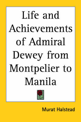 Life and Achievements of Admiral Dewey from Montpelier to Manila by Murat Halstead image