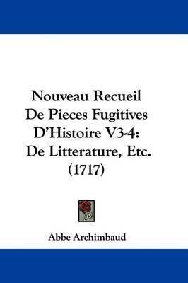 Nouveau Recueil De Pieces Fugitives D'Histoire V3-4: De Litteraure, Etc. (1717) by Abbe Archimbaud