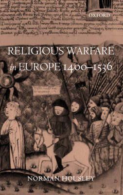 Religious Warfare in Europe 1400-1536 by Norman Housley