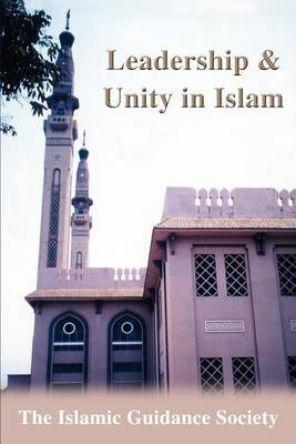 Leadership & Unity in Islam by Islamic Guidance Society