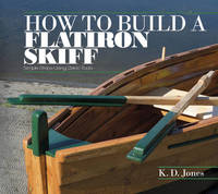 How to Build a Flatiron Skiff by K.D. Jones