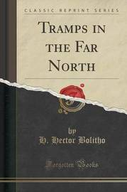 Tramps in the Far North (Classic Reprint) by H Hector Bolitho