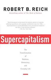 Supercapitalism by Robert B Reich