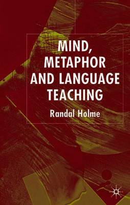 Mind, Metaphor and Language Teaching by Randal Holme image