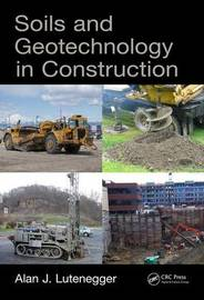 Soils and Geotechnology in Construction by Alan J. Lutenegger