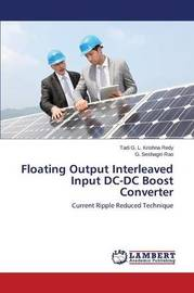 Floating Output Interleaved Input DC-DC Boost Converter by Krishna Redy Tadi G L