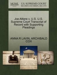 Joe Altiere V. U.S. U.S. Supreme Court Transcript of Record with Supporting Pleadings by Anna R Lavin