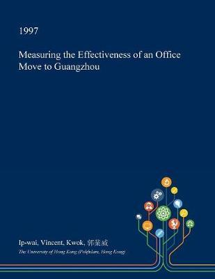 Measuring the Effectiveness of an Office Move to Guangzhou by Ip-Wai Vincent Kwok