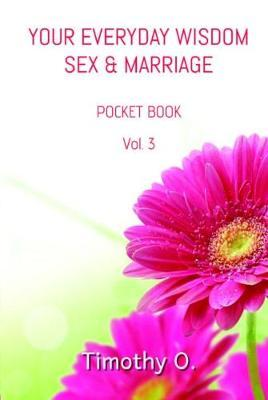 Your Everyday Wisdom Sex and Marriage: Volume 3 by Timothy O image