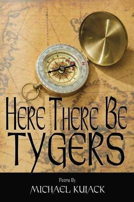 Here There Be Tygers by Mr Michael J Kuiack