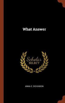 What Answer by Anna E. Dickinson image