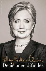 Decisiones Dificiles by Hillary Rodham Clinton