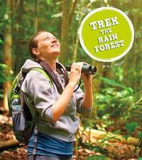 Trek the Rain Forest by K C Kelley