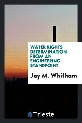 Water Rights Determination from an Engineering Standpoint by Jay M Whitham
