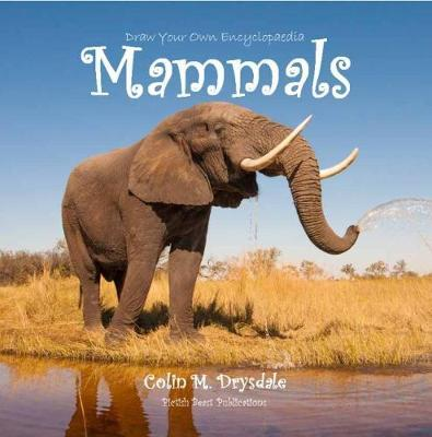Draw Your Own Encyclopaedia Mammals by Colin M. Drysdale
