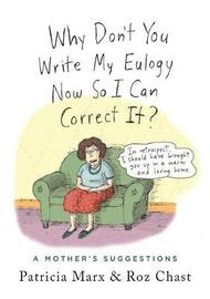 Why Don't You Write My Eulogy Now So I Can Correct It? by Patricia Marx
