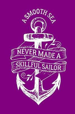 A Smooth Sea Never Made A Skillful Sailor by Noted Expressions