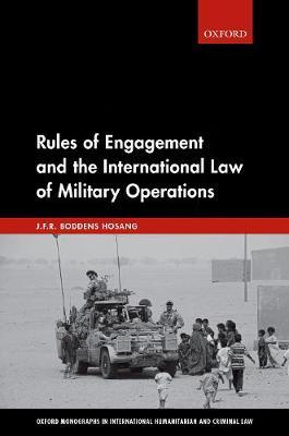 Rules of Engagement and the International Law of Military Operations by J.F.R. Boddens Hosang