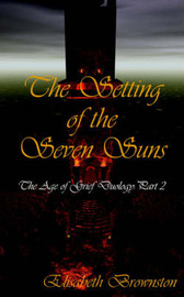 The Setting of the Seven Suns: The Age of Grief Duology, Part 2 by Elisabeth Brownston