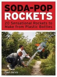 Soda-Pop Rockets by Paul Jarvis