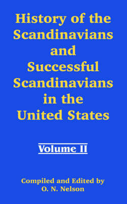 History of the Scandinavians and Successful Scandinavians in the United States: Volume II