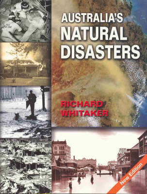 Australia's Natural Disasters by Richard Whitaker