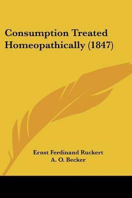 Consumption Treated Homeopathically (1847) by Ernst Ferdinand Ruckert