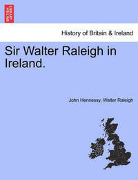 Sir Walter Raleigh in Ireland. by John Hennessy