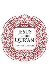 Jesus in the Qur'an by Geoffrey Parrinder