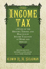 The Income Tax by Edwin R.A Seligman