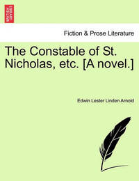 The Constable of St. Nicholas, Etc. [A Novel.] by Edwin Lester Linden Arnold