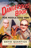 The Dangerous Book for Middle-Aged Men: A Manual for Managing Mid-life Crisis by David Quantick
