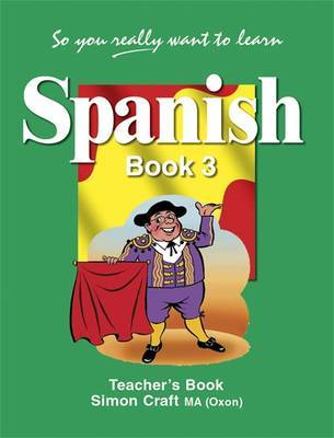 So You Really Want to Learn Spanish Book 3 Teacher's Book by Simon Craft image